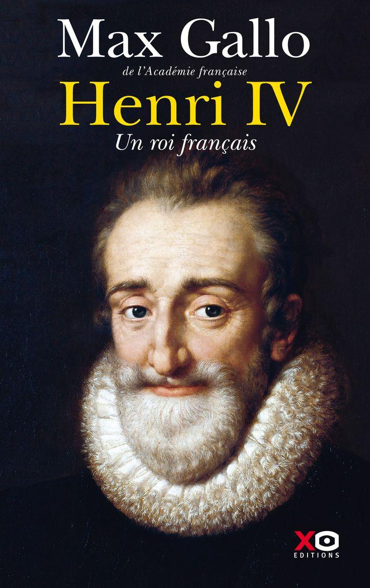 Max Gallo - Henri IV // Il est le roi de France et de Navarre qui a voulu dépasser les clivages et faire vivre ensemble catholiques et protestants. Et il en est mort.