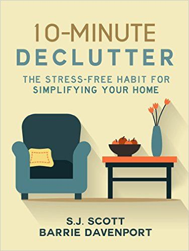 10-Minute Declutter: The Stress-Free Habit for Simplifying Your Home - Kindle edition by S.J. Scott, Barrie Davenport. Crafts, Hobbies & Home Kindle eBooks @ Amazon.com.