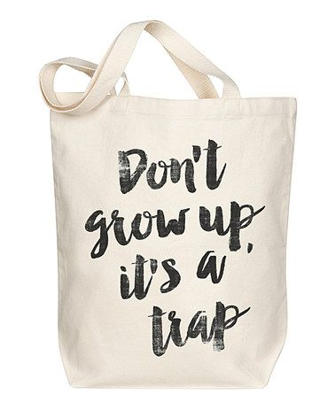 Another great find on #zulily! 'Don't Grow Up' Tote #zulilyfinds