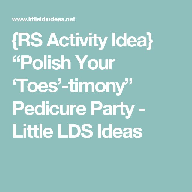 """{RS Activity Idea} """"Polish Your 'Toes'-timony"""" Pedicure Party - Little LDS Ideas"""