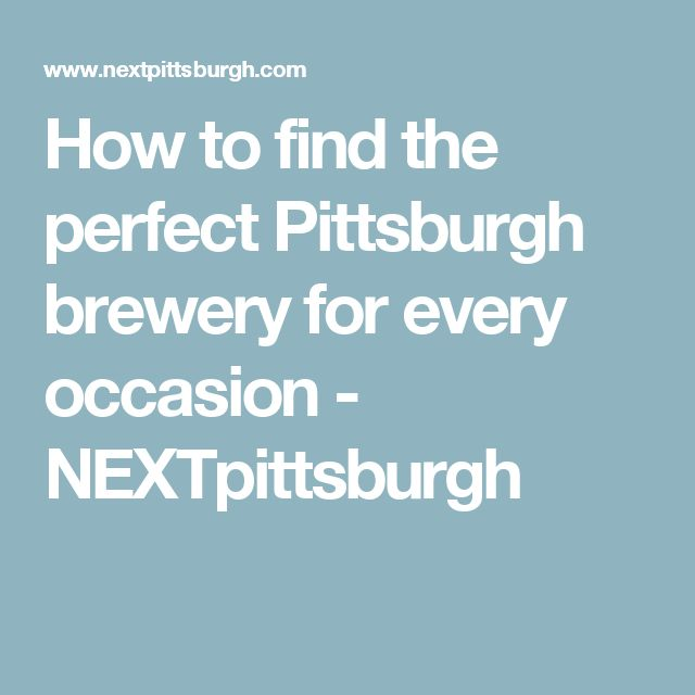 How to find the perfect Pittsburgh brewery for every occasion - NEXTpittsburgh