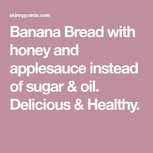 Banana Bread with honey and applesauce instead of sugar & oil. Delicious & Healthy.