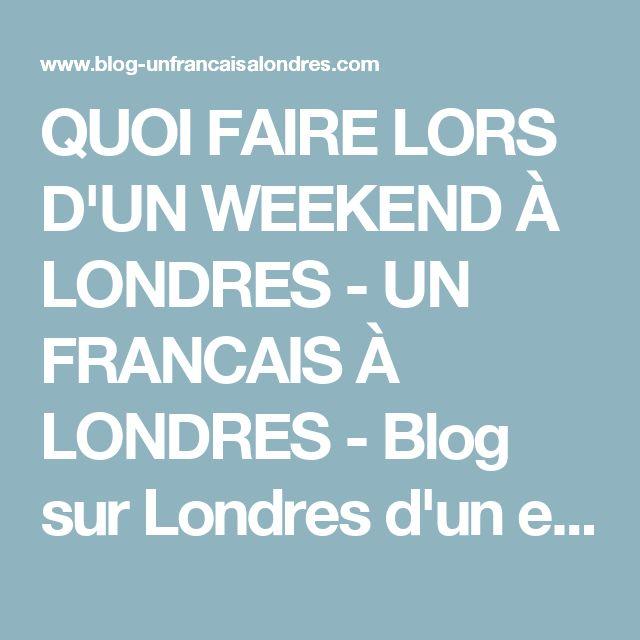 QUOI FAIRE LORS D'UN WEEKEND À LONDRES - UN FRANCAIS À LONDRES - Blog sur Londres d'un expat français qui partage ses bons plans, coup de coeur, photos, vidéos et anecdotes!