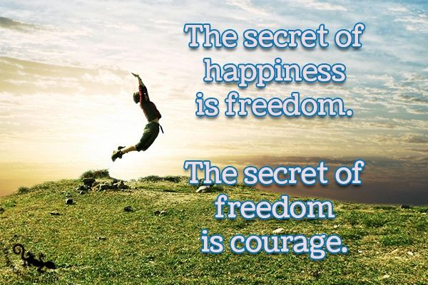 """""""The scecret of happiness is freedom. The secret of freedom is courage.""""  #scecret #happiness #freedom #courage  ©The Gecko Said - Beautiful Quotes - www.thegeckosaid.com"""