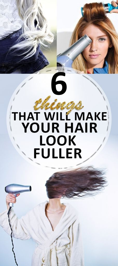 6 Things That Will Make Your Hair Look Fuller