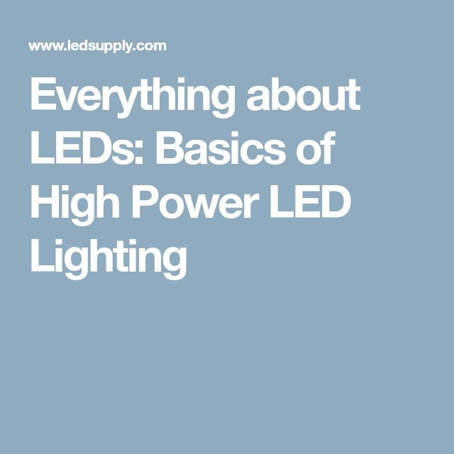 Everything about LEDs: Basics of High Power LED Lighting