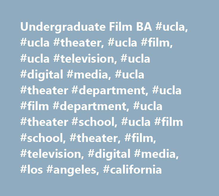 Undergraduate Film BA #ucla, #ucla #theater, #ucla #film, #ucla #television, #ucla #digital #media, #ucla #theater #department, #ucla #film #department, #ucla #theater #school, #ucla #film #school, #theater, #film, #television, #digital #media, #los #angeles, #california http://canada.nef2.com/undergraduate-film-ba-ucla-ucla-theater-ucla-film-ucla-television-ucla-digital-media-ucla-theater-department-ucla-film-department-ucla-theater-school-ucla-film-school-t/  # Undergraduate Film BA The…