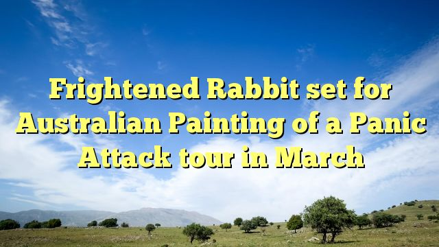 Frightened Rabbit set for Australian Painting of a Panic Attack tour in March - https://twitter.com/pdoors/status/823163655545987072