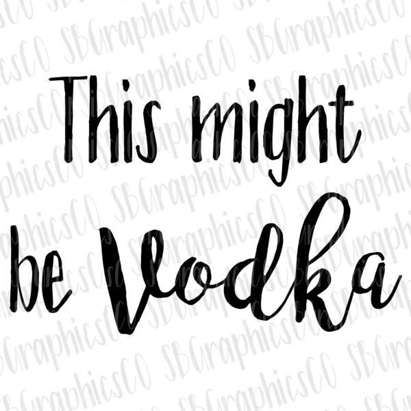 This might be vodka, SVG, PNG, DXF, Cricut, Silhouette, cut file, svg for cup, svg for mug, funny svg, simple, vodka, funny, alcohol,momlife by SBGraphicsCo on Etsy