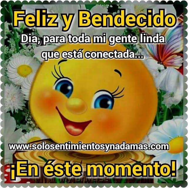 Feliz Y Bendecido Dia Para Toda Mi Gente Linda Que Esta Conectada En Este Momento Feliz Y Bendecido Dia Feliz Y Bendecida Bendecido Dia