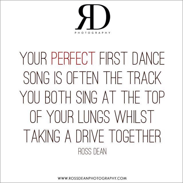 Your perfect first dance song? #rdpquotes   Http://www.rossdeanphotography.com