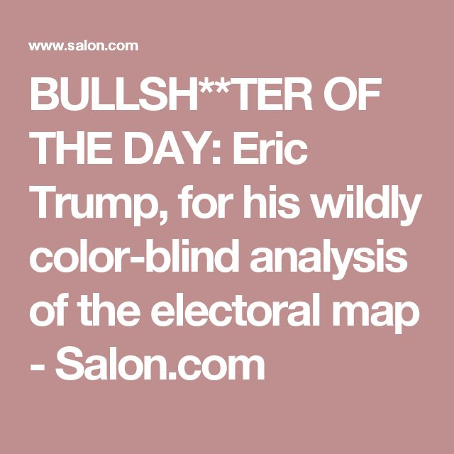 bullshter of the day eric trump for his wildly color blind analysis of the electoral map