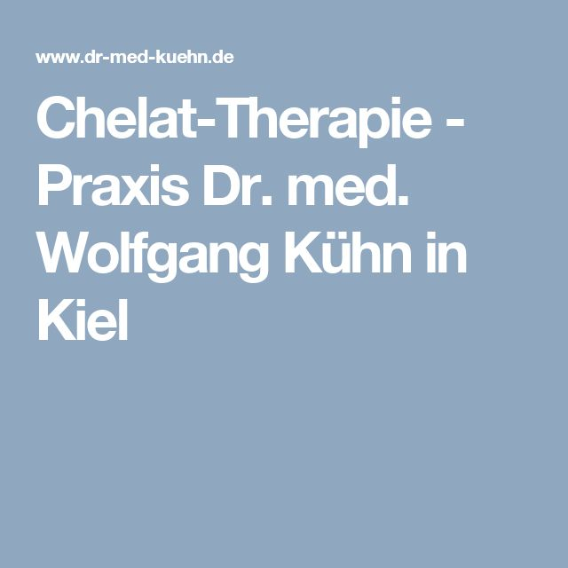 Chelat-Therapie - Praxis Dr. med. Wolfgang Kühn in Kiel