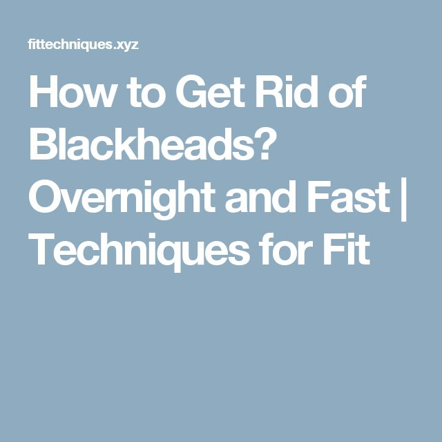 How to Get Rid of Blackheads? Overnight and Fast  |  Techniques for Fit