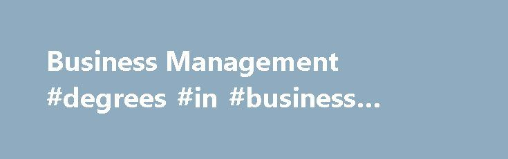 Business Management #degrees #in #business #management http://broadband.nef2.com/business-management-degrees-in-business-management/  # Business Management ASSOCIATE DEGREE All campusesAlso offered entirely online Attain a strong foundation in a range of areas including supervision, business law, office technologies, human resources and marketing. Students select one of two groups of courses: Career Emphasis or Four-Year College/University Transfer Emphasis; Career Emphasis program may be…