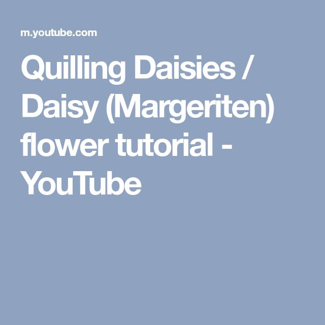 Quilling Daisies / Daisy (Margeriten) flower tutorial - YouTube