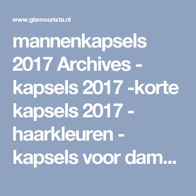 mannenkapsels 2017 Archives - kapsels 2017 -korte kapsels 2017 - haarkleuren - kapsels voor dames - mannenkapsels - kinderkapsels - communiekapsels - bruidskapsels 2017