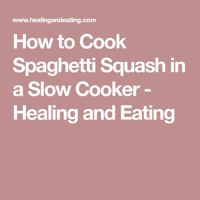 How to Cook Spaghetti Squash in a Slow Cooker - Healing and Eating