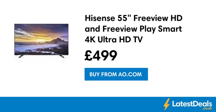 "Hisense 55"" Freeview HD and Freeview Play Smart 4K Ultra HD TV, £499 at AO.com"