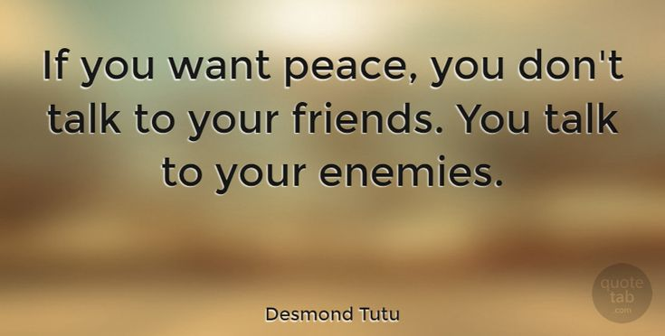 """Desmond Tutu: """"If you want peace, you don't talk to your friends. You talk to your… #Life #Friendship #quotes #quotetab #quotes #quotetab"""