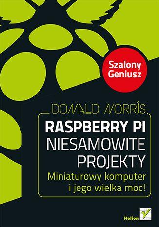 Raspberry Pi. Niesamowite projekty. Szalony Geniusz