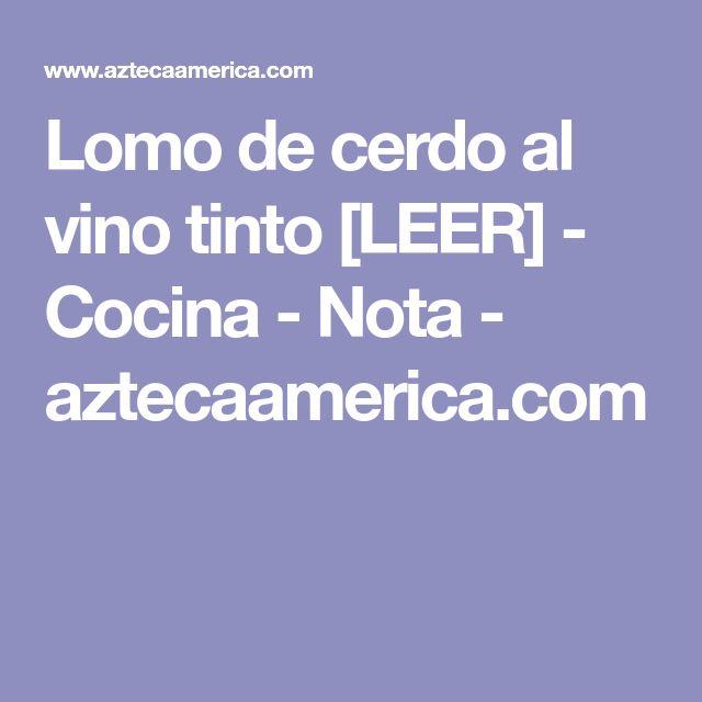 Lomo de cerdo al vino tinto [LEER] - Cocina - Nota - aztecaamerica.com