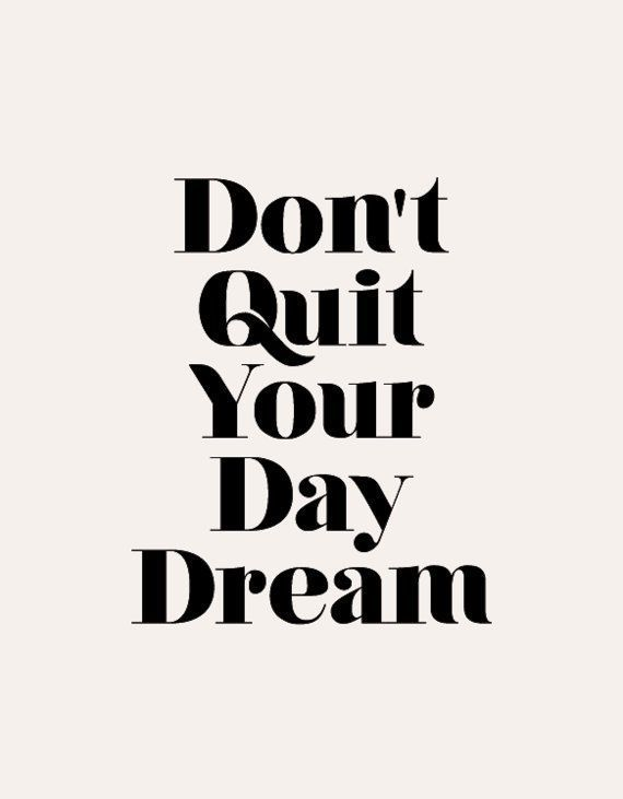 """""""Don't Quit Your Day Dream"""""""