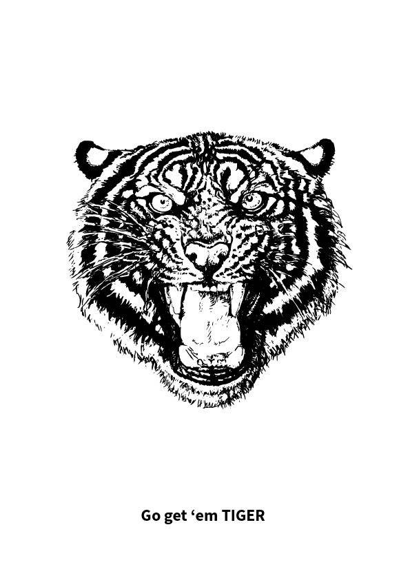 Go get'em tiger Go get them tiger is een quote met een mooie vintage tijger gravure in diep zwart gedrukt op mooi gestructureerd papier eventueel met GOUDEN of KRAFT envelop.