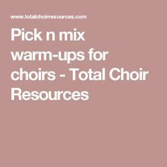 Pick n mix warm-ups for choirs - Total Choir Resources
