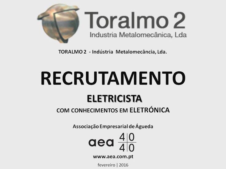 """A Associação Empresarial de Águeda divulga o  Recrutamento para a """"TORALMO 2 - Indústria Metalomecância, Lda.""""  ____________ANÚNCIO____________ http://www.aea.com.pt/admin/files/noticias/RECRUTAMENTO_toralmo_anuncio_eletricista.pdf  ou em  www.aea.com.pt  Faça LIKE em https://www.facebook.com/pages/Associação-Empresarial-de-Águeda/180305488683047 E  Acompanhe o FACEBOOK da AEA com mais informações úteis sobre: EMPREGOS, FORMAÇÃO, EMPREENDEDORISMO, etc. ."""