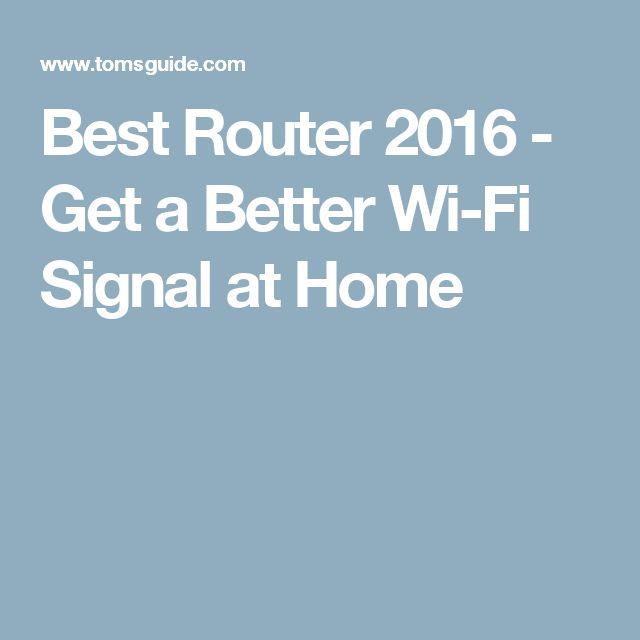 Best Router 2016 - Get a Better Wi-Fi Signal at Home