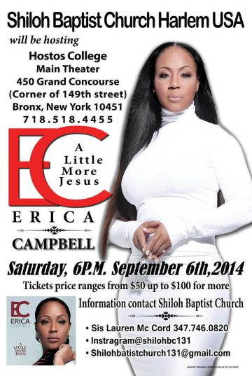 Shiloh Baptist Church Harlem USA will be hosting Erica Campbell at Hostos Community College on September 6th,2014 at 6p.m. call for ticket, information or email Ms. McCord 347.746.0820. Graphic Designer Thomas Zapata 917.543.9639 or thomas@computergraphic1design.com
