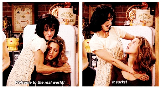 "Welcome To The Real World Quotes: ""Welcome To The Real World. It's Sucks."" -Monica Gellar"