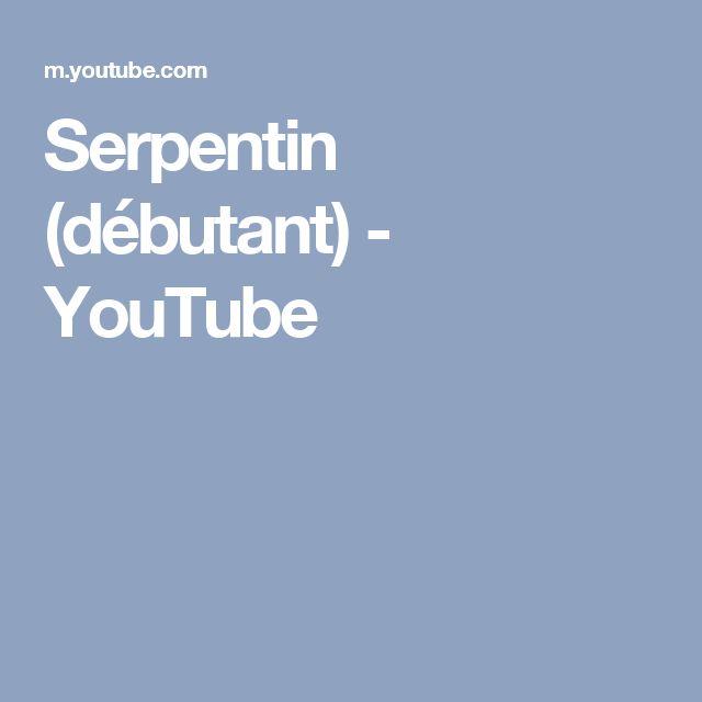 Serpentin (débutant) - YouTube