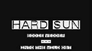 Eddie Vedder-  HARD SUN                        There's a big A big hard sun, Beating on the big people In the big hard world