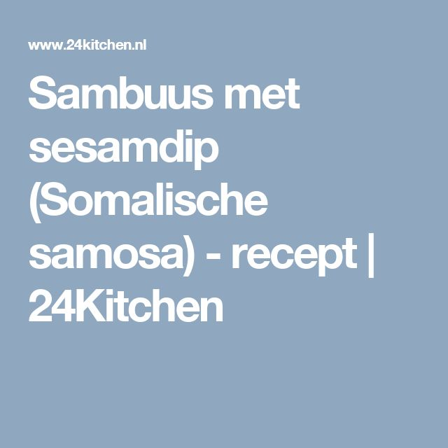 Sambuus met sesamdip (Somalische samosa) - recept | 24Kitchen