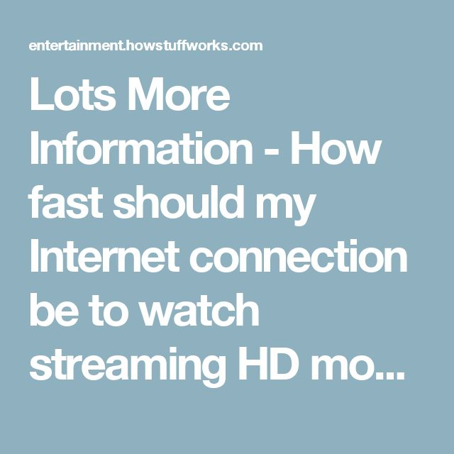 Lots More Information - How fast should my Internet connection be to watch streaming HD movies? | HowStuffWorks