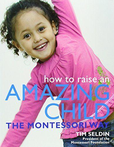 Amazon.fr - How To Raise An Amazing Child the Montessori Way - Tim Seldin, Vanessa Davies - Livres