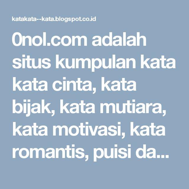 0nol.com adalah situs kumpulan kata kata cinta, kata bijak, kata mutiara, kata motivasi, kata romantis, puisi dan kutipan novel terbaru.