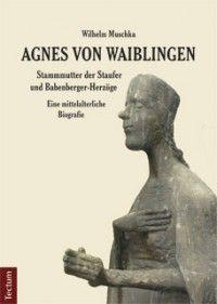 Agnes von Waiblingen – Stammmutter der Staufer und Babenberger-Herzöge