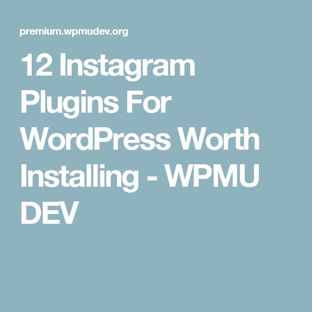 12 Instagram Plugins For WordPress Worth Installing - WPMU DEV