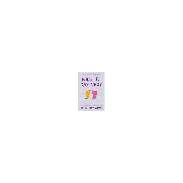 What to Say Next (Unabridged) (CD/Spoken Word) (Julie Buxbaum)
