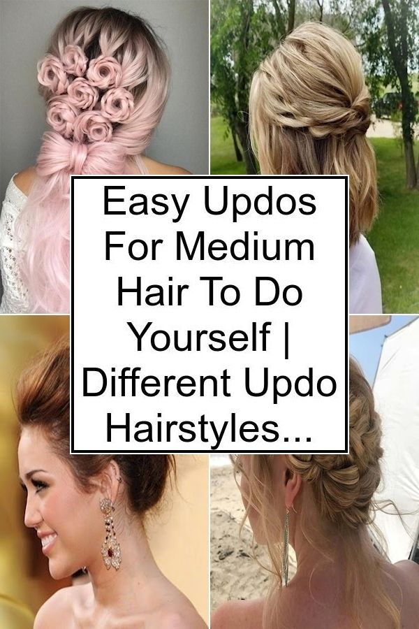 Easy Updos For Medium Hair To Do Yourself Different Updo Hairstyles New Long Hair Style In 2020 Easy Updos For Medium Hair Hair Styles Up Dos For Medium Hair