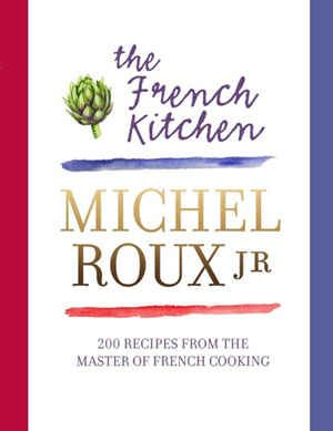 The French Kitchen Michel Roux Jr : The Good Life France