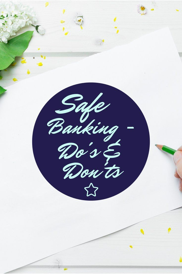 Do S And Dont S For Safe Banking For Banks The Customers Are Topmost Priority And So Is Their Safety It Banking Financial Statement Analysis Financial Tips