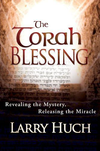 """Torah Blessing by Larry Huch:  fascinating!  So much to learn about our """"Old Testament.""""  A fresh, in-depth look at the faith of Jesus."""