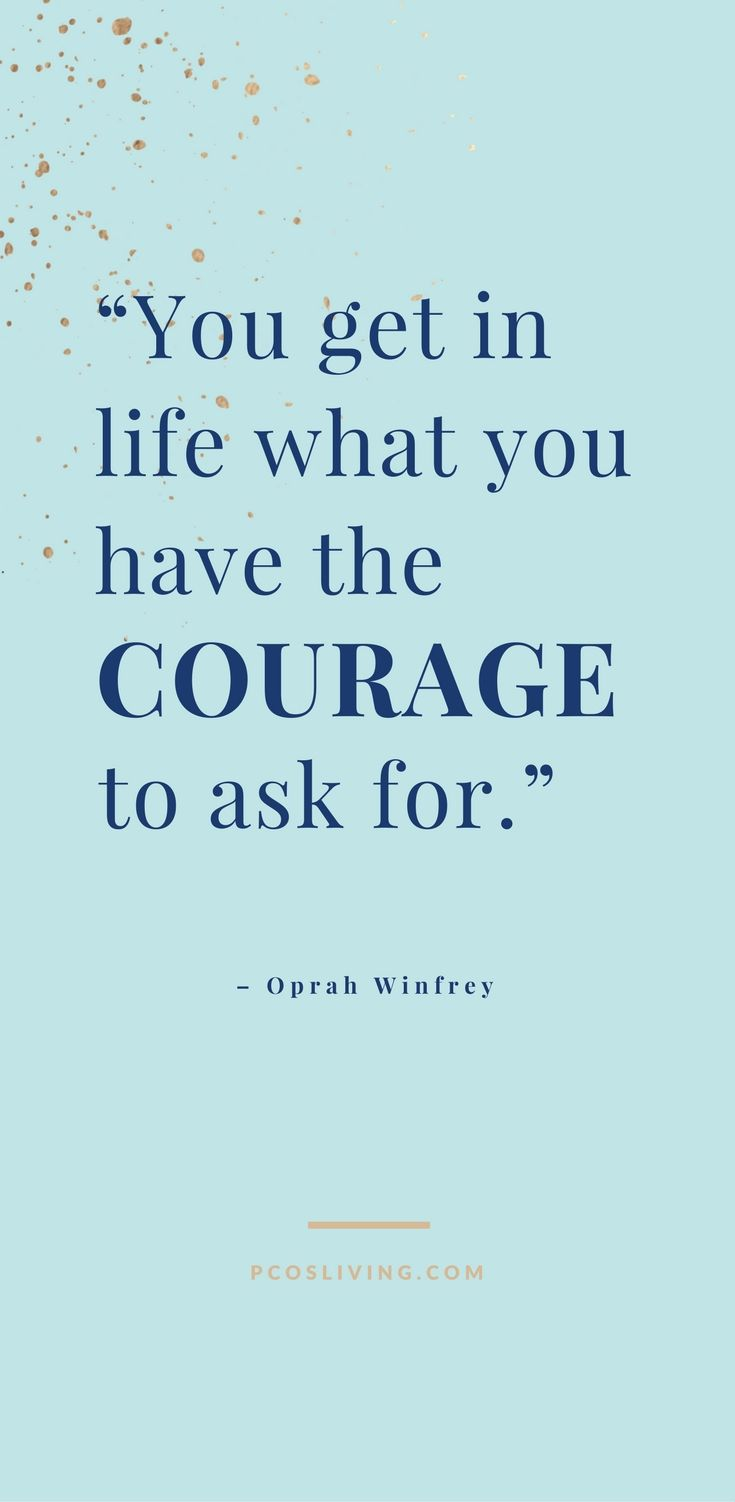 You Get What You Have The Courage To Ask For Go After What You