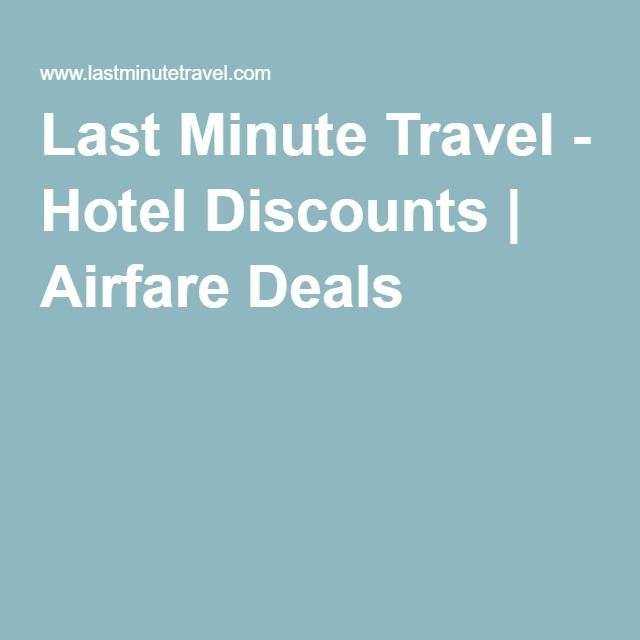 Last Minute Travel - Hotel Discounts   Airfare Deals