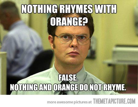 """Dwight from The Office: Nothing rhymes with orange? False. """"Nothing"""" and """"orange"""" do not rhyme. Funny!"""