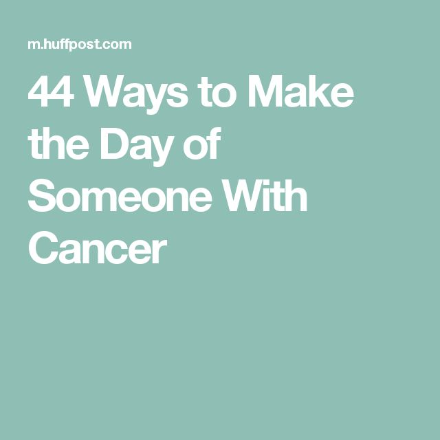 44 Ways to Make the Day of Someone With Cancer